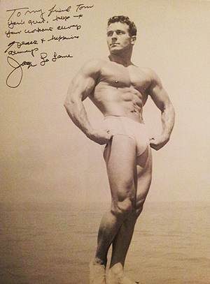 """To my friend Tom, you're great. Keep up your workouts everyday. Peace and Happiness, Jack LaLanne"""